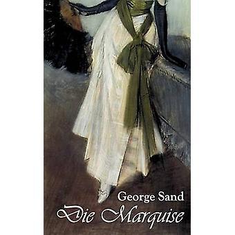 Die Marquise by Sand & George