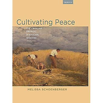 Cultivating Peace: The Virgilian Georgic in English, 1650-1750 (Transits: Literature, Thought & Culture 1650-1850)