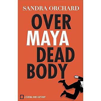 Over Maya Dead Body by Sandra Orchard - 9780800726706 Book