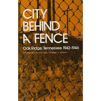 City Behind Fence - Oak Ridge - Tennessee - 1942-1946 by Charles W Joh