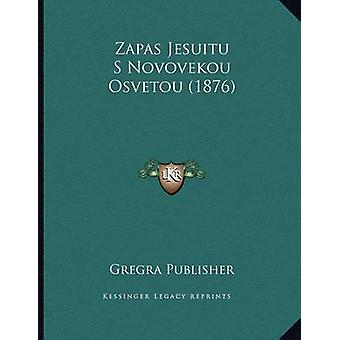 Zapas Jesuitu S Novovekou Osvetou (1876) by Gregra Publisher - 978116