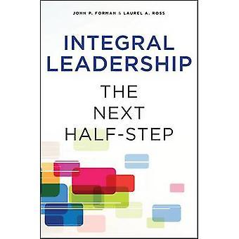 Integral Leadership by John P. Forman - Laurel A. Ross - 978143844626