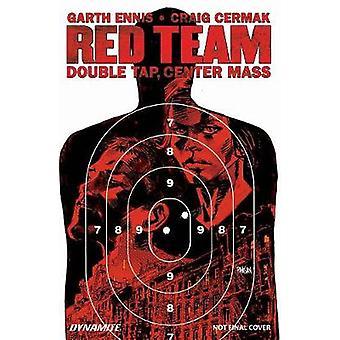 Garth Ennis' Red Team Volume 2 - Double Tap - Center Mass by Garth Enn