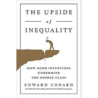 The Upside of Inequality - How Good Intentions Undermine the Middle Cl