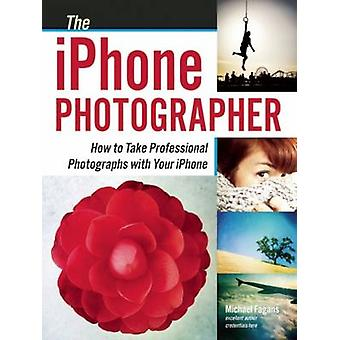 The iPhone Photographer - How to Take Professional Photographs with Yo