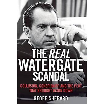The Real Watergate Scandal - Collusion - Conspiracy - and the Plot Tha