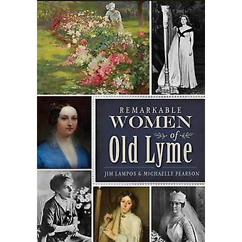Remarkable Women of Old Lyme by Jim Lampos - Michaelle Pearson - 9781
