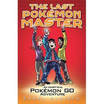 The Last Pokemon Master - An Unofficial Pokemon Go Adventure - 9781786