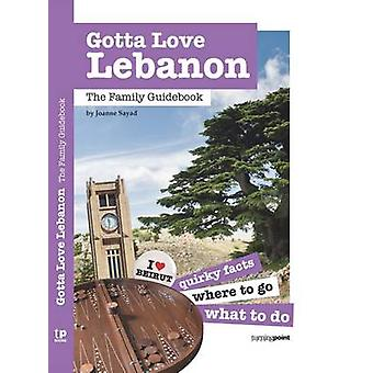 Gotta Love Lebanon - The Family Guidebook by Joanne Sayad - Tanya Trab