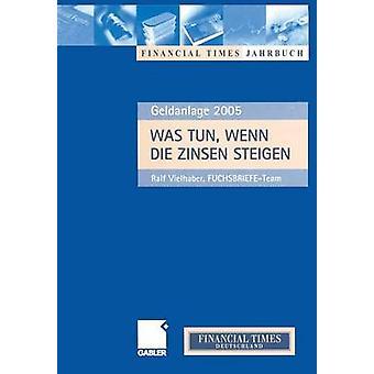 Was Tun Wenn Die Zinsen Steigen Anlagechancen 2005 by Vielhaber & Ralf