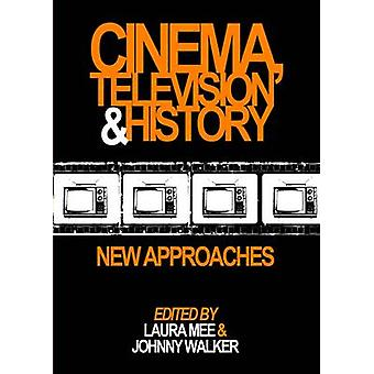 Cinema Television and History by Laura Mee & Johnny Walker