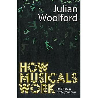 How Musicals Work: And How to Write Your Own (Paperback) by Woolford Julian