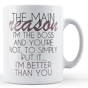 The Main Reason I'm The Boss - Printed Mug