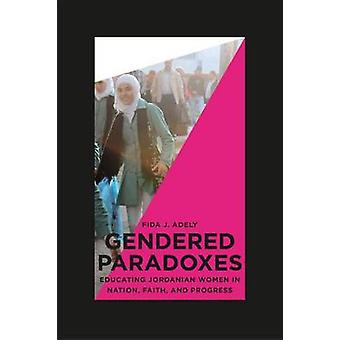 Gendered Paradoxes - Educating Jordanian Women in Nation - Faith - and