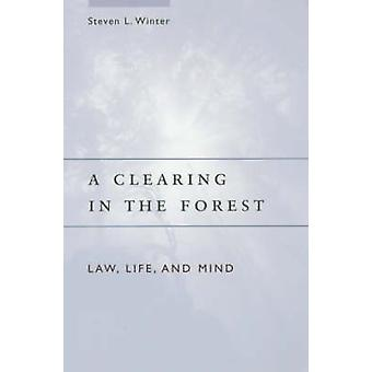 A Clearing in the Forest - Law - Life and Mind (New edition) by Steven