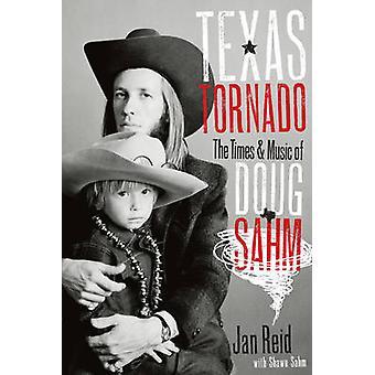 Texas Tornado - The Times and Music of Doug Sahm by Jan Reid - Shawn S