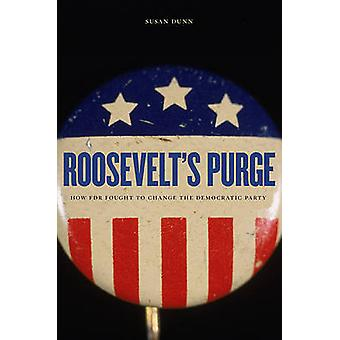 Roosevelt's Purge - How FDR Fought to Change the Democratic Party by S