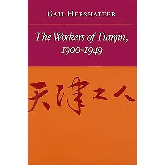 The Workers of Tianjin - 1900-1949 by Gail Hershatter - 9780804722162