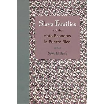 Slave Families and the Hato Economy in Puerto Rico by David M. Stark