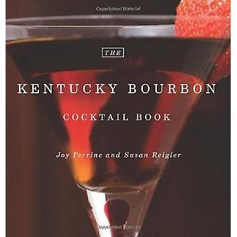 The Kentucky Bourbon Cocktail Book by Joy Perrine - Susan Reigler - P