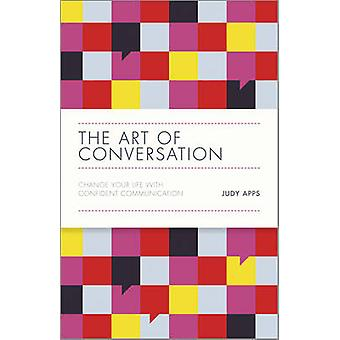 The Art of Conversation - Change Your Life with Confident Communicatio