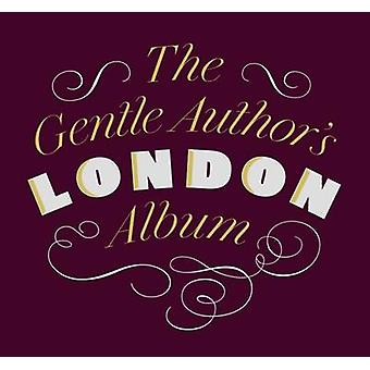 The Gentle Author's London Album (Main) by The Gentle Author - 978095