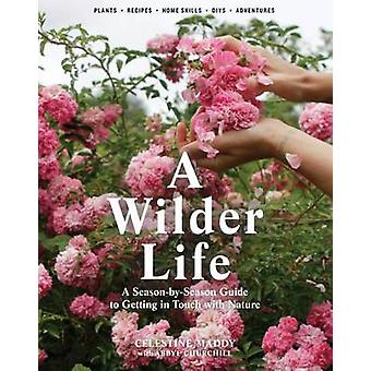 A Wilder Life - A Season-by-Season Guide to Getting in Touch with Natu