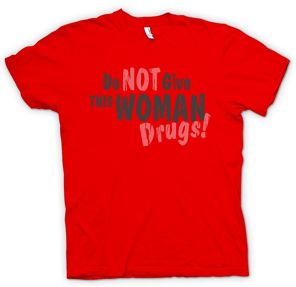 Mens T-shirt - Do Not Give This Woman Drugs - Funny