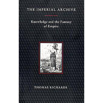 The Imperial Archive - Knowledge and Fantasy of Empire by Thomas Richa