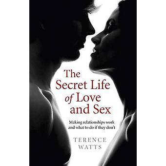 Den hemliga liv av kärlek och Sex - att göra relationer arbete och vad t