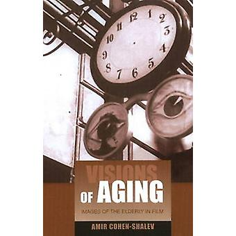 Visions of Aging - Images of the Elderly in Film by Amir Cohen-Shalev