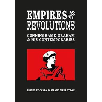 Empires and Revolutions - Cunninghame Graham and His Contemporaries by