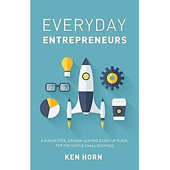 Everyday Entrepreneurs: A Sugar-free, Dragon-slaying start-up guide to get your business going inside 24 hours