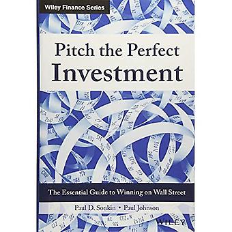 Pitch the Perfect Investment:�The Essential Guide to Winning�on Wall Street