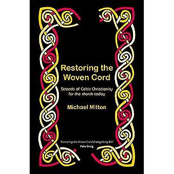 Restoring the Woven Cord: Strands of Celtic Christianity for the Church� today