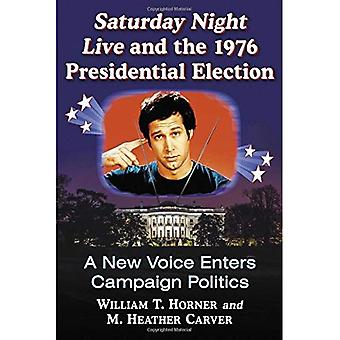 Saturday Night Live and the 1976 Presidential Election: A New Voice Enters Campaign Politics