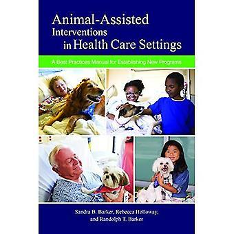 Dier-bijgewoonde interventies in Health Care Settings: een Best Practices handleiding voor het opzetten van nieuwe programma's (nieuwe richtingen in de mens-dier-Bond)