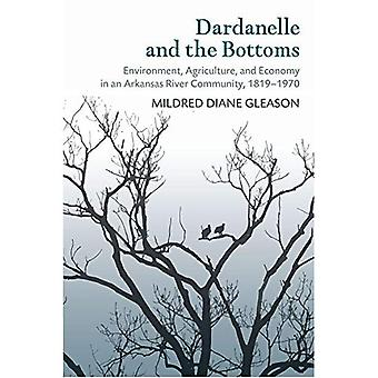 Dardanelle and the Bottoms:� Environment, Agriculture, and Economy in an Arkansas� River Community, 1819-1970