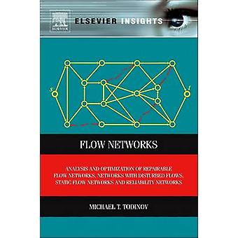 Flow Networks Analysis and Optimization of Repairable Flow Networks Networks with Disturbed Flows Static Flow Networks and Reliabi by Todinov & Michael T.