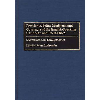 Presidents Prime Ministers and Governors of the EnglishSpeaking Caribbean and Puerto Rico Conversations and Correspondence by Alexander & Robert Jackson