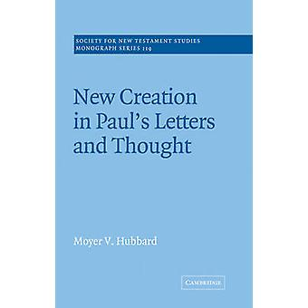 New Creation in Pauls Letters and Thought by Hubbard & Moyer V.