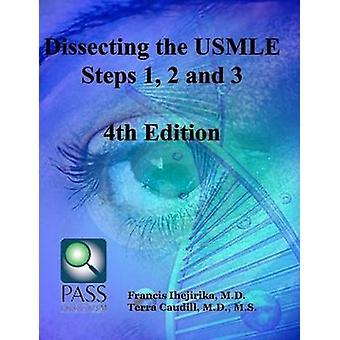 Sezieren die USMLE Schritt 1 2 und 3 vierte Ausgabe von Ihejirika M.D. & Francis