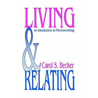 Living and Relating An Introduction to Phenomenology by Becker & Carol S.
