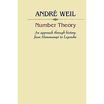 Number Theory An Approach Through History from Hammurapi to Legendre by Weil & Andre