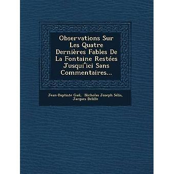Beobachtungen Sur Les Quatre Dernires Fabeln De La Fontaine nachweisbar Jusquiici Sans Commentaires... von Gail & JeanBaptiste