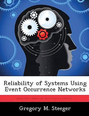 Reliability of Systems Using Event Occurrence Networks by Steeger & Gregory M.