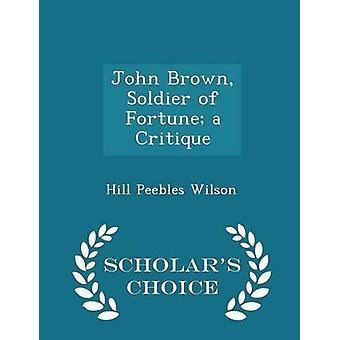John Brown Soldier Of Fortune eine Kritik Gelehrte Wahl Edition von Wilson & Hill Peebles