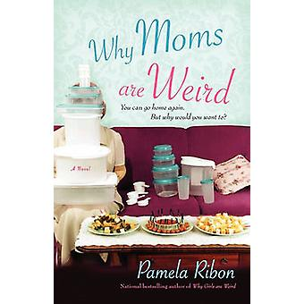Why Moms Are Weird by Ribon & Pamela