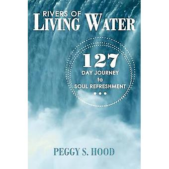 Rivers of Living Water 127 Day Journey to Soul Refreshment by Hood & Peggy S.