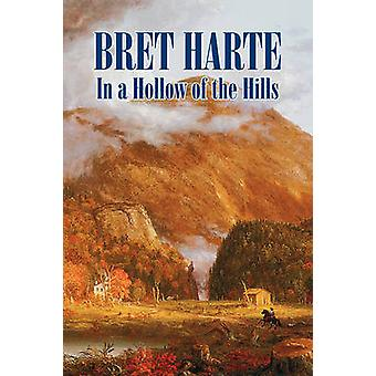 In a Hollow of the Hills by Bret Harte Fiction Westerns Historical by Harte & Bret